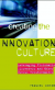Creating the Innovation Culture: Leveraging Visionaries, Dissenters & Other Useful Troublemakers