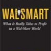 Wal-Smart: What It Really Takes to Profit in a Wal-Mart World
