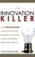 The Innovation Killer: How What We Know Limits What We Can Imagine… And What Smart Companies Are Doing About It