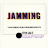 Jamming: The Art and Discipline of Corporate Creativity