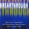 Breakthrough: How Great Companies Set Outrageous Objectives and Achieve Them