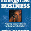 Reinventing the Business: Preparing Today's Enterprise for Tomorrow's Technology